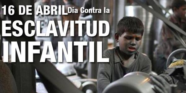 Efemérides: 16 de abril, Día Mundial contra la Esclavitud Infantil
